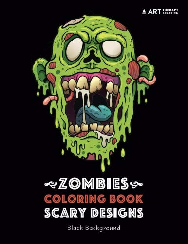 Zombies Coloring Book: Scary Designs: Black Background: Midnight Edition Zombie Coloring Pages for Everyone, Adults, Teenagers, Tweens, Older Kids, ... Practice for Stress Relief & Relaxation