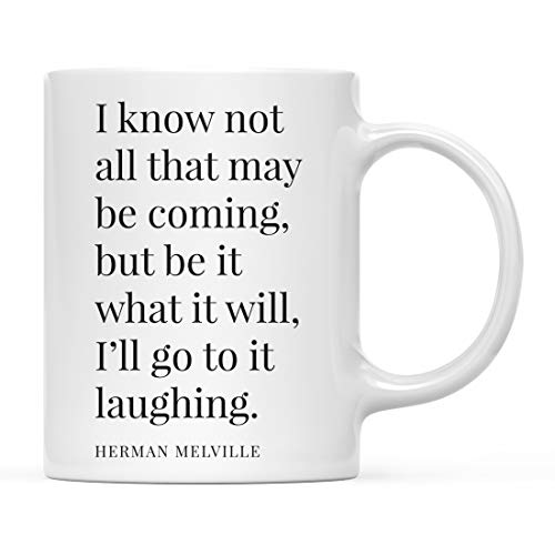 Andaz Press 11oz. Motivational Inspirational Quote Coffee Mug Gift, I Know Not All That May Be Coming, But Be It What It Will, I'll Go to It Laughing. - Herman Mel Ville Moby Dick, 1-Pack