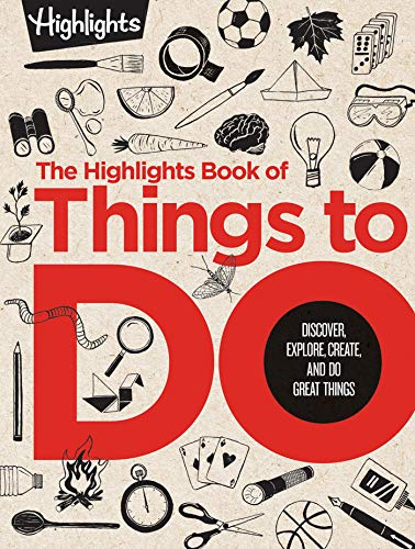 The Highlights Book of Things to Do: Discover, Explore, Create, and Do Great Things (Highlights Books of Doing)