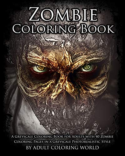 Zombie Coloring Book: A Greyscale Coloring Book for Adults with 40 Zombie Coloring Pages in a Greyscale Photorealistic Style (Greyscale Coloring Books for Adults) (Volume 1)