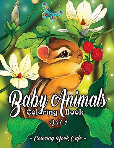 Baby Animals Coloring Book: An Adult Coloring Book Featuring Super Cute and Adorable Baby Woodland Animals for Stress Relief and Relaxation Vol. I