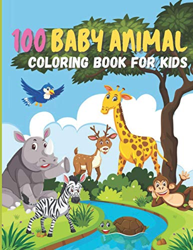 100 BABY ANIMAL COLORING BOOK FOR KIDS: Cute and Fun 100 Coloring Pages of Animals for Kids