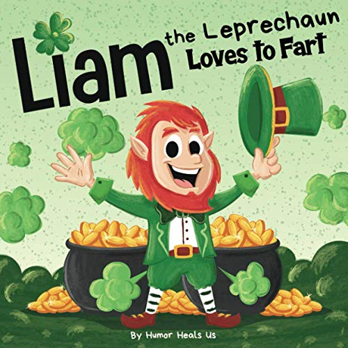 Liam the Leprechaun Loves to Fart: A Rhyming Read Aloud Story Book For Kids About a Farting Leprechaun, Perfect for St. Patrick's Day