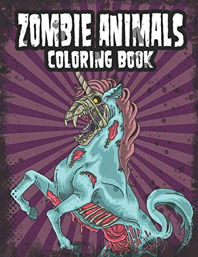 Zombie Animals Coloring Book: Zombie Coloring Book For Adults, Teens, Boys, Girls. Zombie Art Book