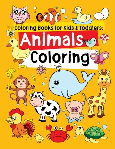 Coloring Books for Kids & Toddlers: Animals Coloring: Children Activity Books for Kids Ages 2-4, 4-8, Boys, Girls, Fun Early Learning, Relaxation for ... Workbooks, Toddler Coloring Book (Volume 1)