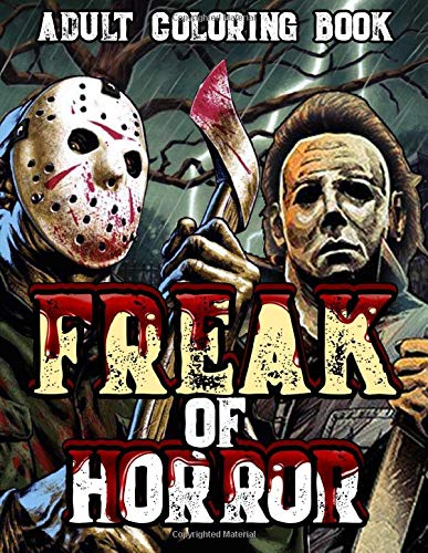 Adult Coloring Book: Freak of Horror Coloring Books for Adults and Teens Filled With Over 25 Designs of The Most Evil Villains & Monsters From Classic Horror