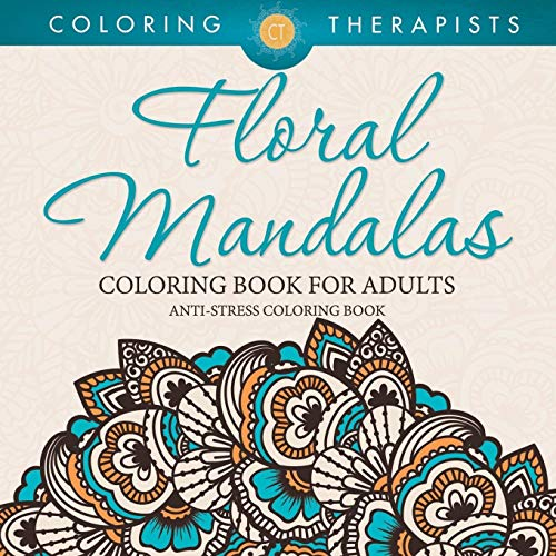 Floral Mandalas Coloring Book For Adults: Anti-Stress Coloring Book