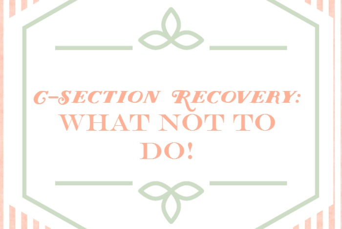What Not to Do When Recovering from a C-Section