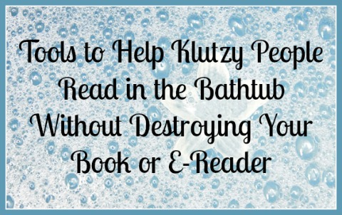 Tools to Help You read in the bathtub