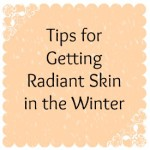 Tips for Getting Radiant Skin in the Winter