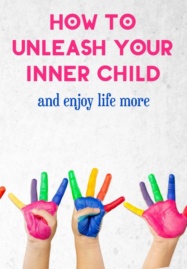 Want to enjoy your life more? Stop acting like a grown up all the time and let your inner child come out to play! Here's how!