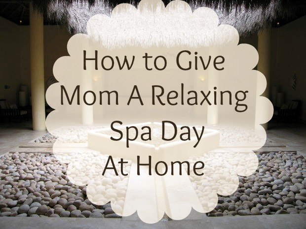 How to Give Mom a Relaxing Spa Day at Home