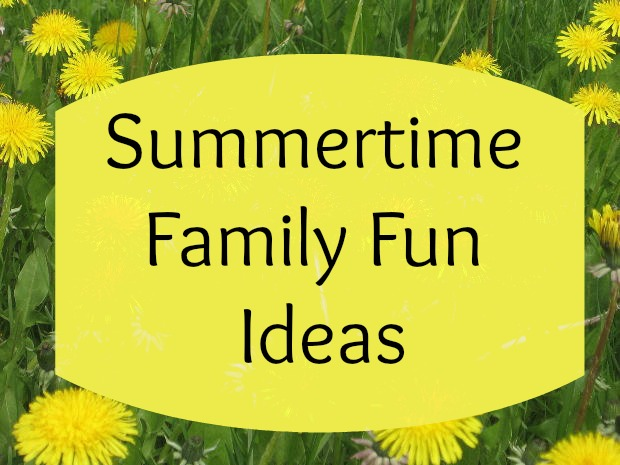 Summertime Family Fun Ideas