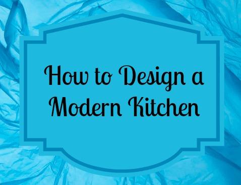 How to Design a Modern Kitchen