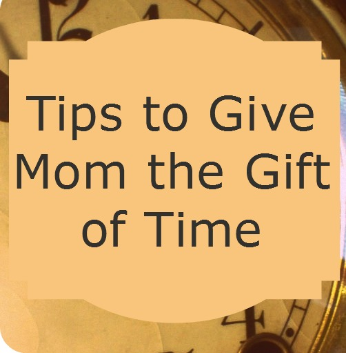 How to Give Mom the Gift of Time