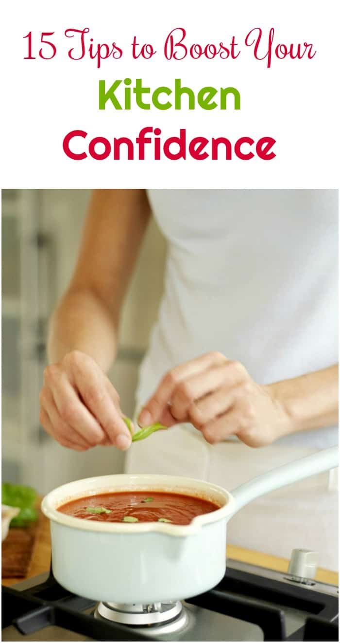 Think you can't cook? Think again! Check out 15 tips to boost your kitchen confidence!