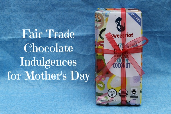 Indulge Mom with Fair Trade Chocolate Goodness!