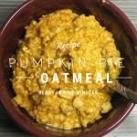 Super Yummy 5-Minute Pumpkin Pie Oatmeal Recipe