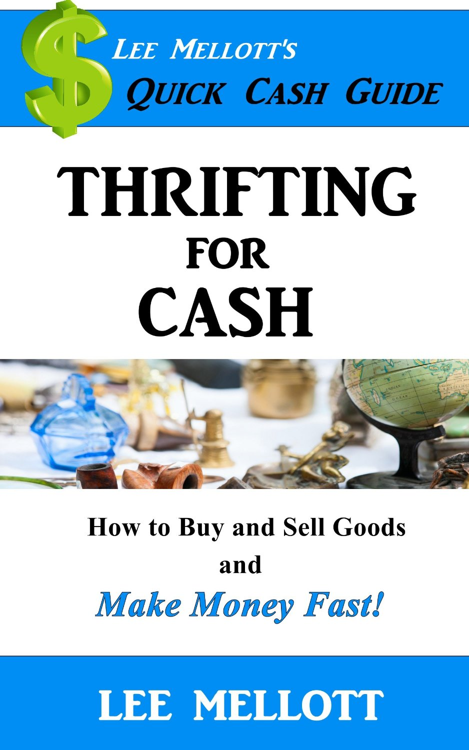 Thrifting for Cash: How to Buy and Sell Goods and Make Money Fast!