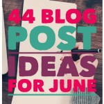 44 Great Blogging and Writing Topics for June