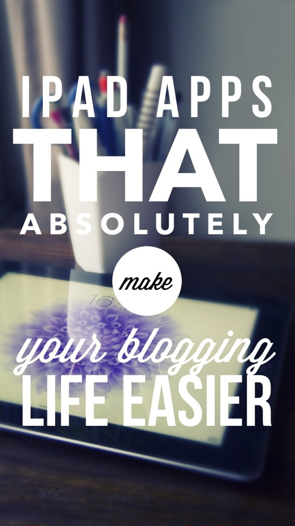 6 iPad Apps that Actually Make Blogging Easier
