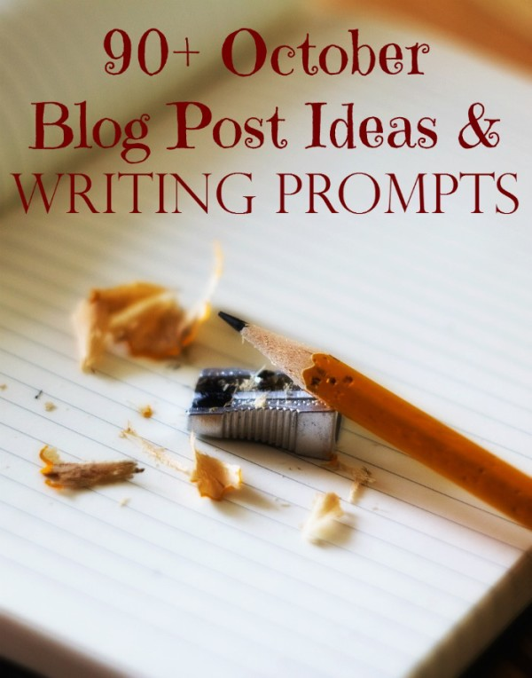 Fill the gaps in your editorial calendar with over 90 blog post ideas and writing prompts for October.