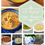 Soup for You! 23 Delicious Soup Recipes to Get You Through the Winter