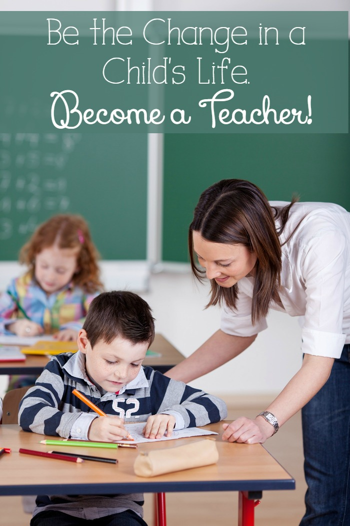 Be The Change in a Child's Life, Become a Teacher!