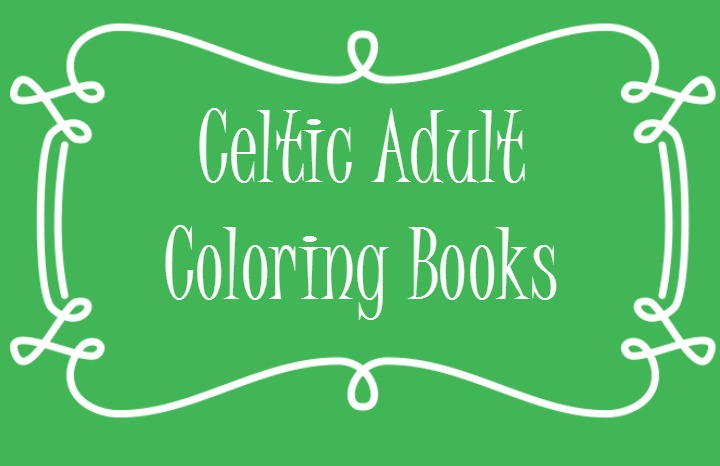 5 Beautiful Celtic Adult Coloring Books + Where to Find FREE Printable Irish Coloring Pages