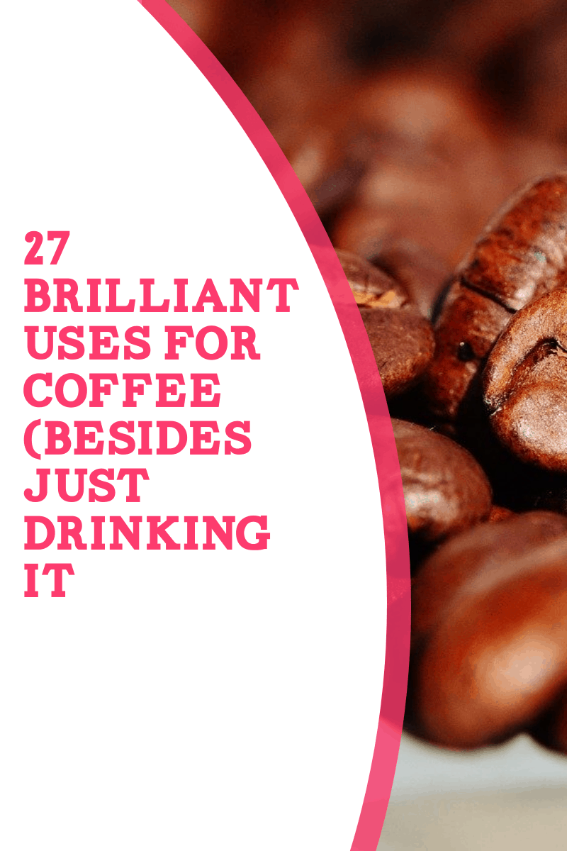 use for coffee 6 27 Brilliant Uses for Coffee Besides Just Drinking It