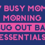 "Get out the door fast and survive a crazy morning with these 7 busy mom morning ""bug out bag"" essentials!"