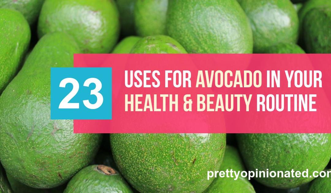23 Spectacular Health & Beauty Uses for Avocados & Avocado Oil