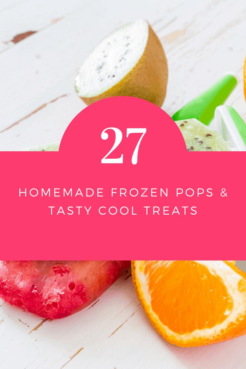 27 Homemade Frozen Pops & Tasty Cool Treats