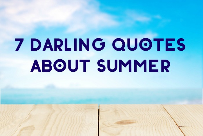 7 Darling Quotes about Summer (Because It Has to Get Here Sometime!)