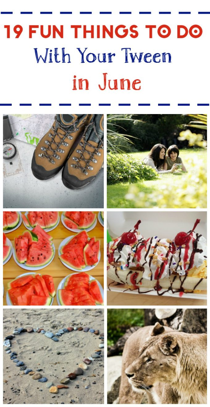 19 Fun Things to Do With Your Tween in June