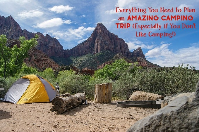 Everything You Need to Plan an Amazing Camping Trip (Especially if You Don't Like Camping!)