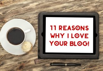 11 Reasons Why I love your blog!