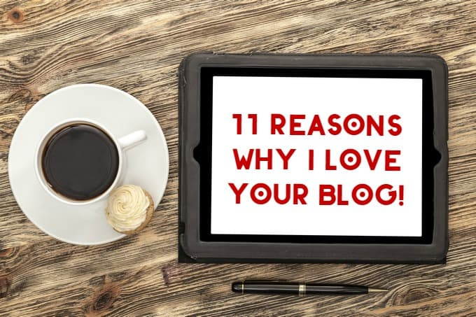11 Reasons Why I Absolutely Love Your Blog