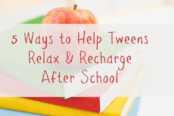 5 Ways to Help Your Middle Grader Relax and Recharge After School