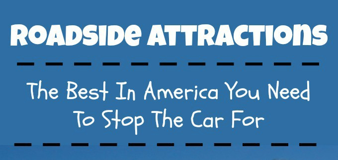 The Best Roadside Attractions In America You Need To Stop The Car For