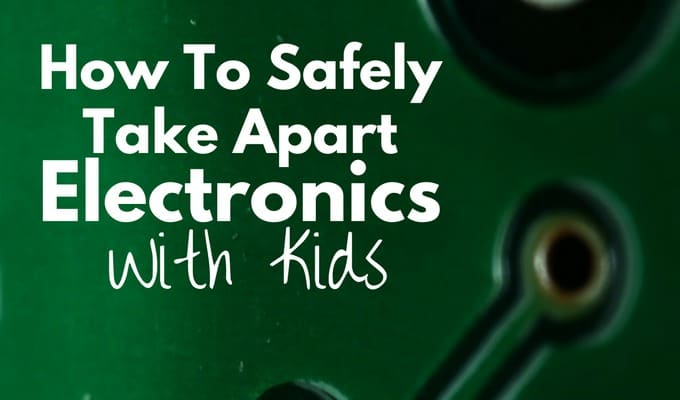 Why You Should Take Apart Electronics With Kids