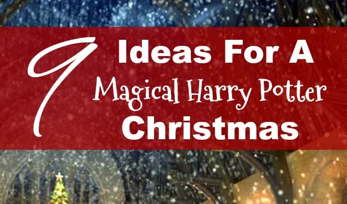 9 Fantastic Ideas To Have A Magical Harry Potter Christmas