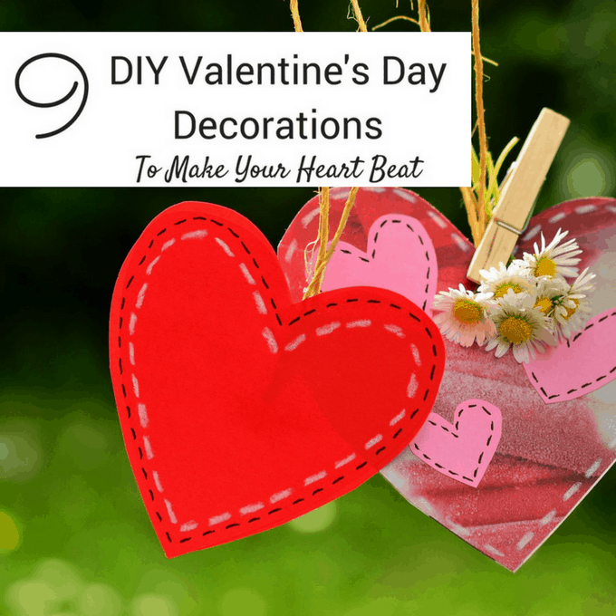9 Diy Valentine S Day Decorations To Make Your Heart Beat