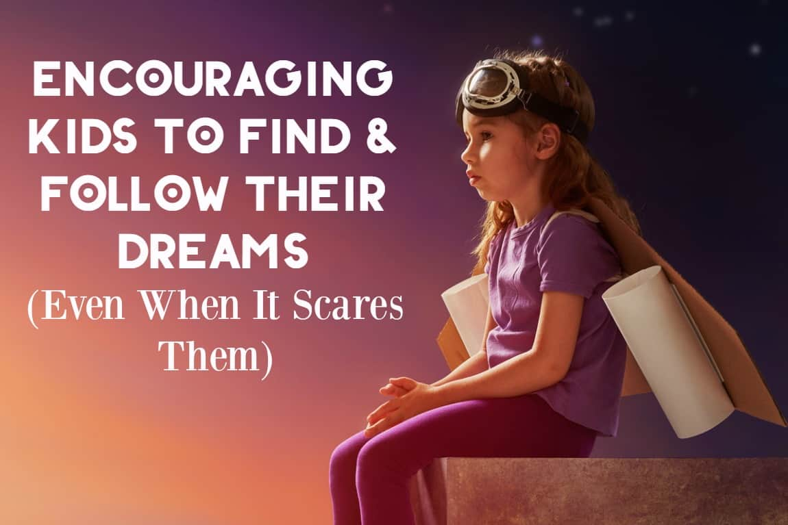 Encouraging Kids to Find & Follow Their Dreams (Even the Scary Ones!)