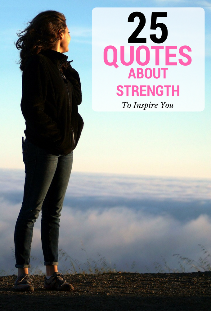 25 Quotes About Strength And Courage To Inspire You