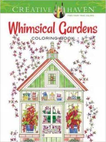 7 Stunning Adult Coloring Books Full Of Enchanted Gardens And Flowers: Whimsical Gardens
