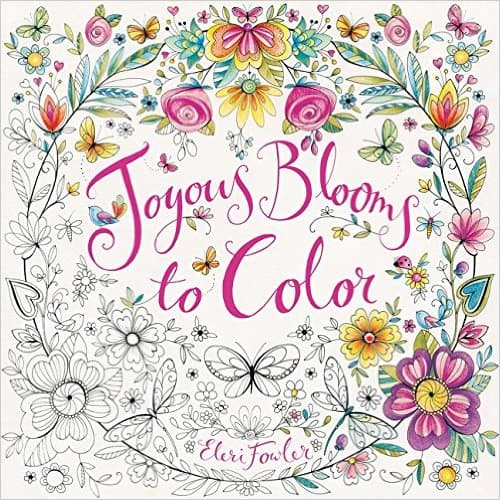 7 Stunning Adult Coloring Books Full Of Enchanted Gardens And Flowers: Joyous Blooms To Color