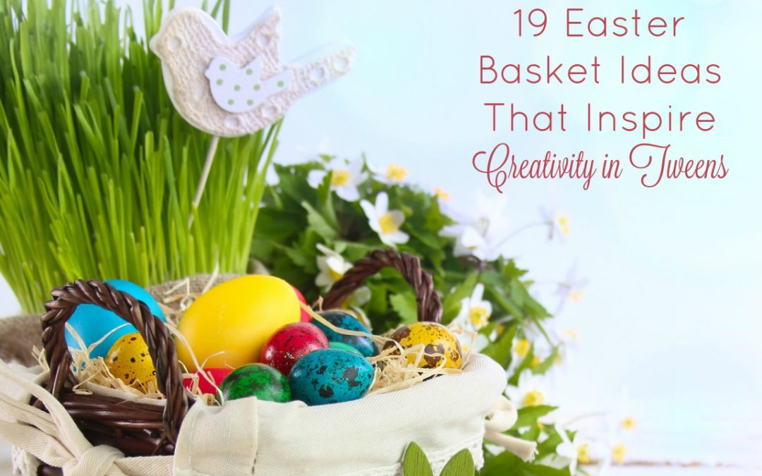 19 Easter Basket Ideas That Inspire Creativity in Tweens & Teens