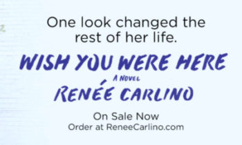 WISH YOU WERE HERE by Renee Carlino Release Day
