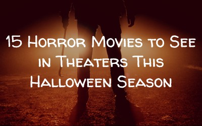 15 Horror Movies to See In Theaters This Halloween Season